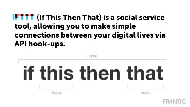 IFTTT (If This Then That) is a social service tool, allowing you to make simple connections between your digital lives via...