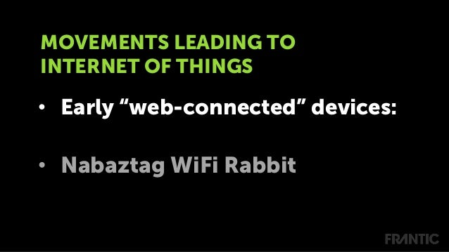 """• Early """"web-connected"""" devices: • Nabaztag WiFi Rabbit MOVEMENTS LEADING TO INTERNET OF THINGS"""