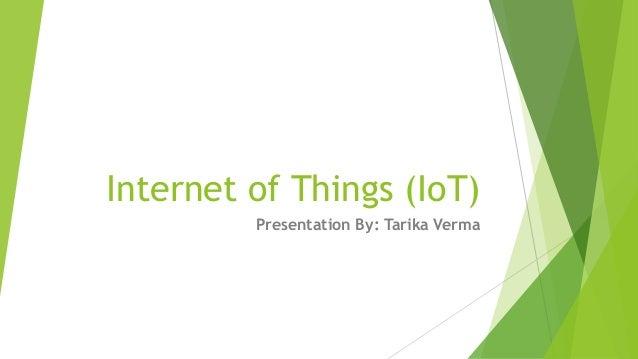 Internet of Things (IoT) Presentation By: Tarika Verma