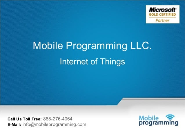 1  Mobile Programming LLC. Internet of Things  Call Us Toll Free: 888-276-4064 E-Mail: info@mobileprogramming.com Mail Us:...