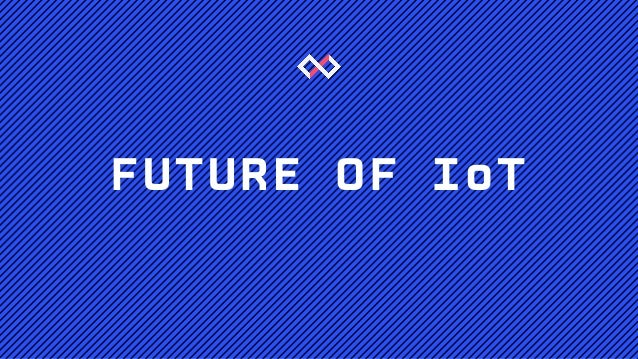 FUTURE OF IoT