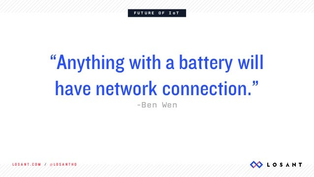"""L O S A N T . C O M / @ L O S A N T H Q F U T U R E O F I o T """"Anything with a battery will have network connection."""" -Ben..."""