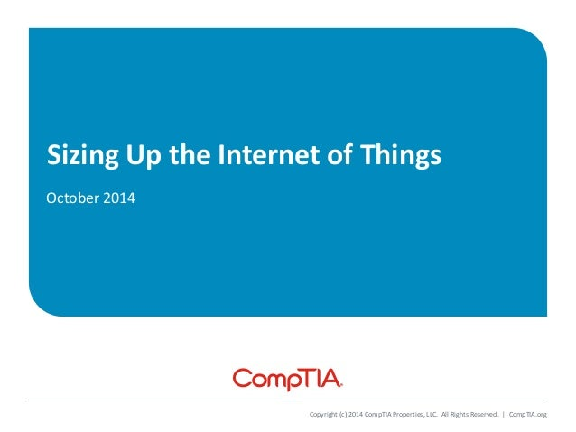 Sizing Up the Internet of Things  October 2014  Copyright (c) 2014 CompTIA Properties, LLC. All Rights Reserved. | CompTIA...