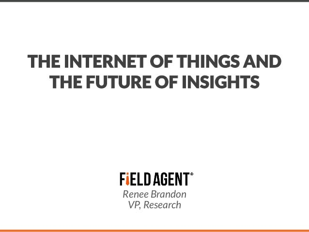 THE INTERNET OF THINGS AND THE FUTURE OF INSIGHTS  Renee Brandon VP, Research