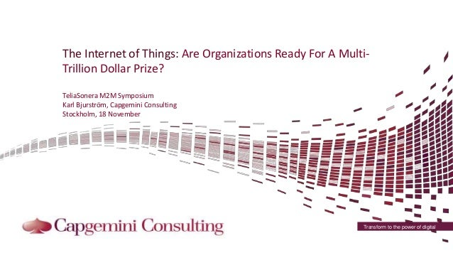 The Internet of Things: Are Organizations Ready For A Multi-  Trillion Dollar Prize?  Transform to the power of digital  T...