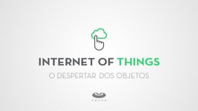 [IoT] Internet das Coisas - O despertar dos objetos