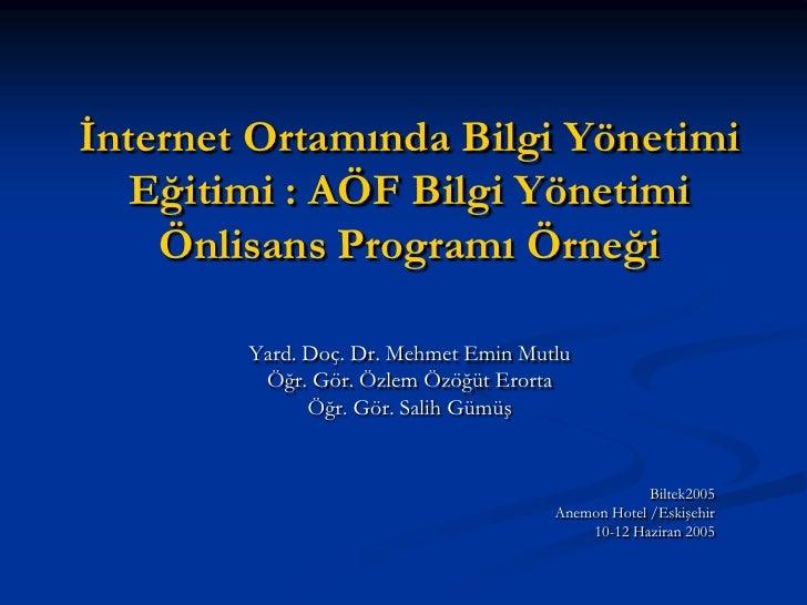 İnternet Ortamında Bilgi Yönetimi   Eğitimi : AÖF Bilgi Yönetimi    Önlisans Programı Örneği        Yard. Doç. Dr. Mehmet ...