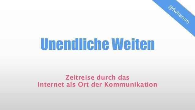 Unendliche Weiten Zeitreise durch das Internet als Ort der Kommunikation