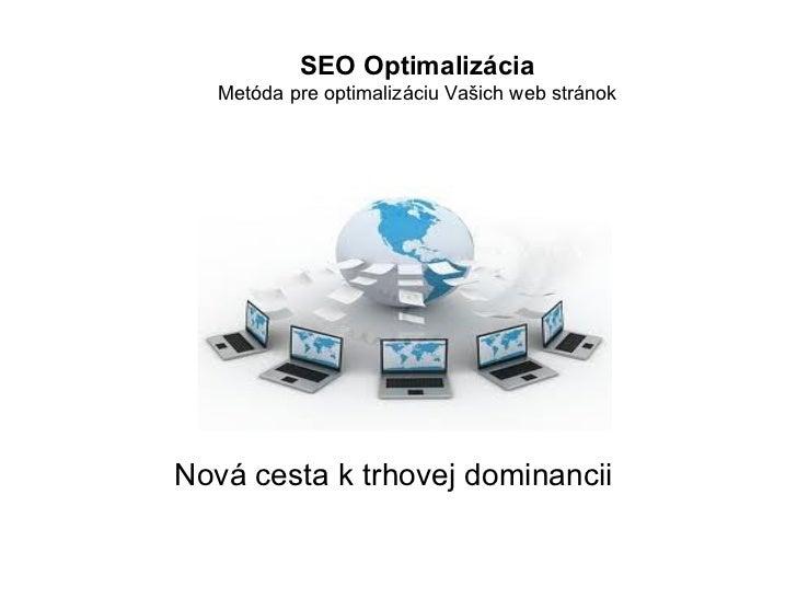 SEO Optimalizácia Metóda pre optimalizáciu Vašich web stránok Nová cesta k trhovej dominancii
