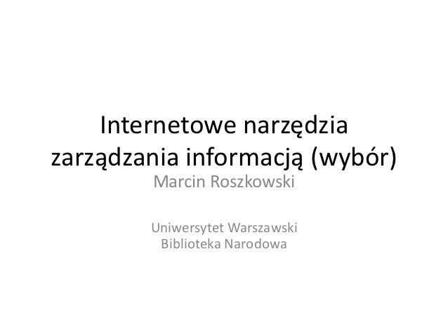 Internetowe narzędziazarządzania informacją (wybór)        Marcin Roszkowski        Uniwersytet Warszawski         Bibliot...