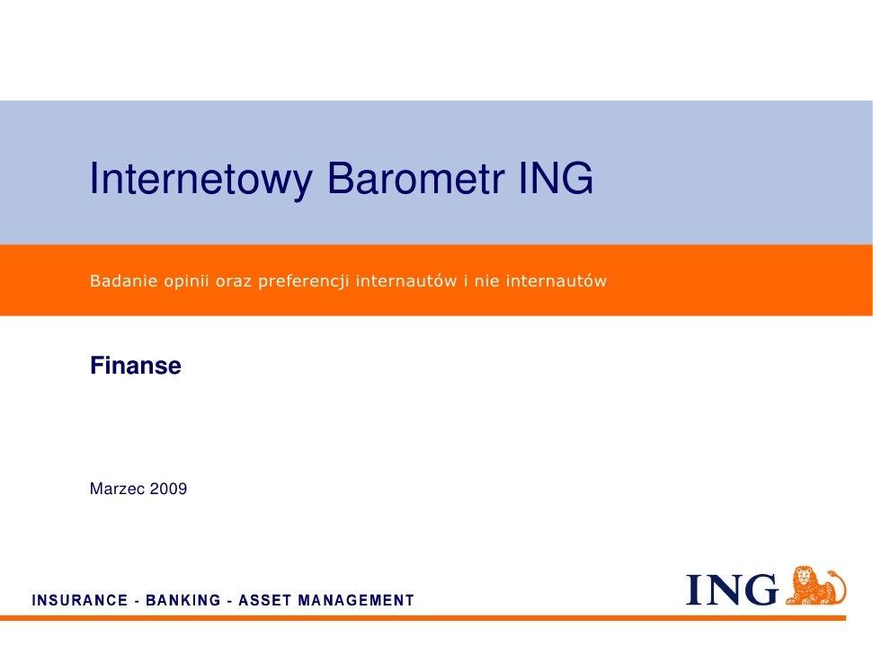 Internetowy Barometr ING  Badanie opinii oraz preferencji internautów i nie internautów     Finanse    Marzec 2009