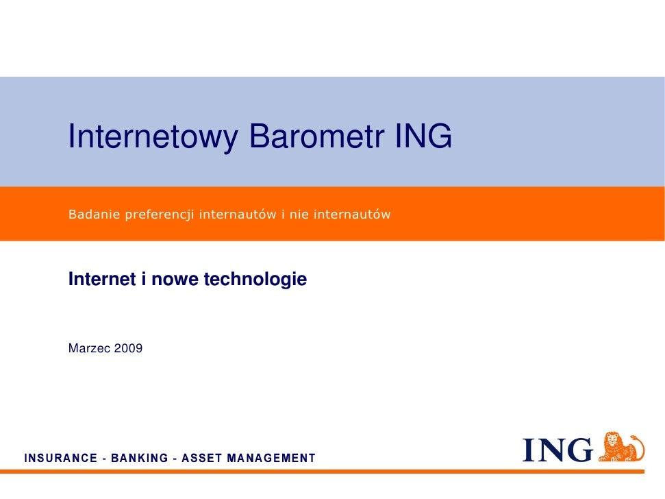 Internetowy Barometr ING  Badanie preferencji internautów i nie internautów     Internet i nowe technologie   Marzec 2009