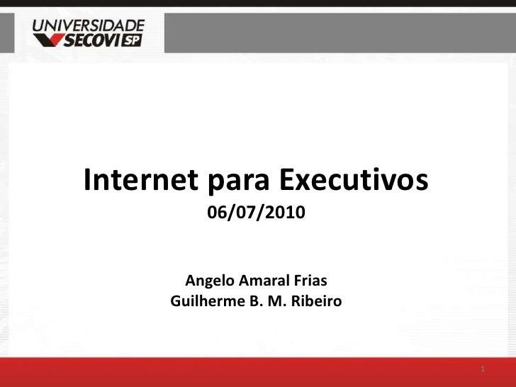 Internet para Executivos06/07/2010Angelo Amaral FriasGuilherme B. M. Ribeiro<br />1<br />