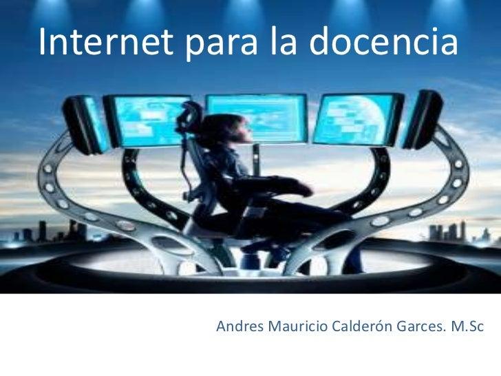 Internet para la docencia          Andres Mauricio Calderón Garces. M.Sc