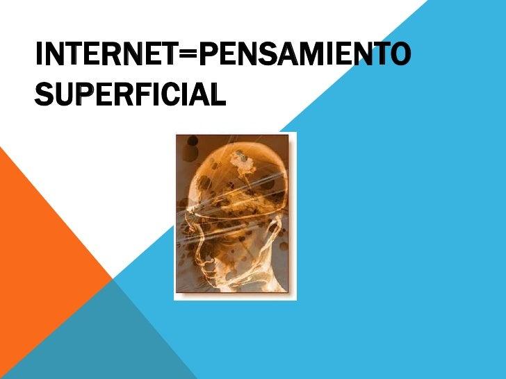 INTERNET=PENSAMIENTOSUPERFICIAL