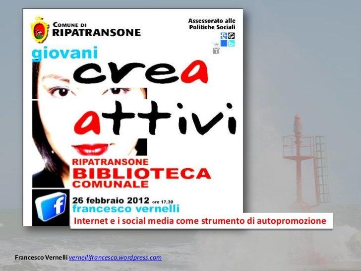 Internet e i social media come strumento di autopromozioneFrancesco Vernelli vernellifrancesco.wordpress.com