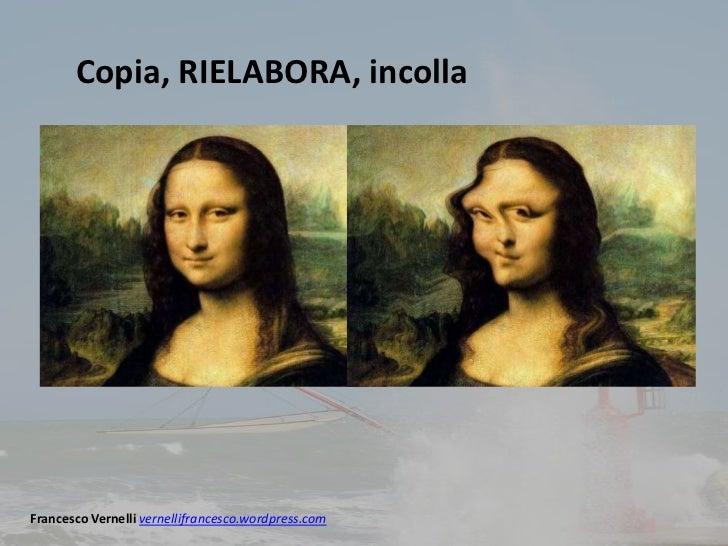 Copia, RIELABORA, incollaFrancesco Vernelli vernellifrancesco.wordpress.com