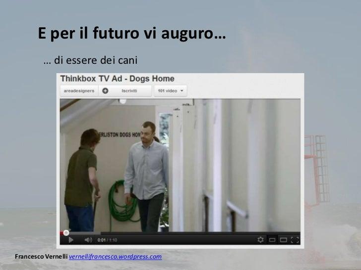 E per il futuro vi auguro…         … di essere dei caniFrancesco Vernelli vernellifrancesco.wordpress.com
