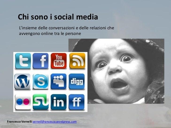 Chi sono i social media        L'insieme delle conversazioni e delle relazioni che        avvengono online tra le personeF...