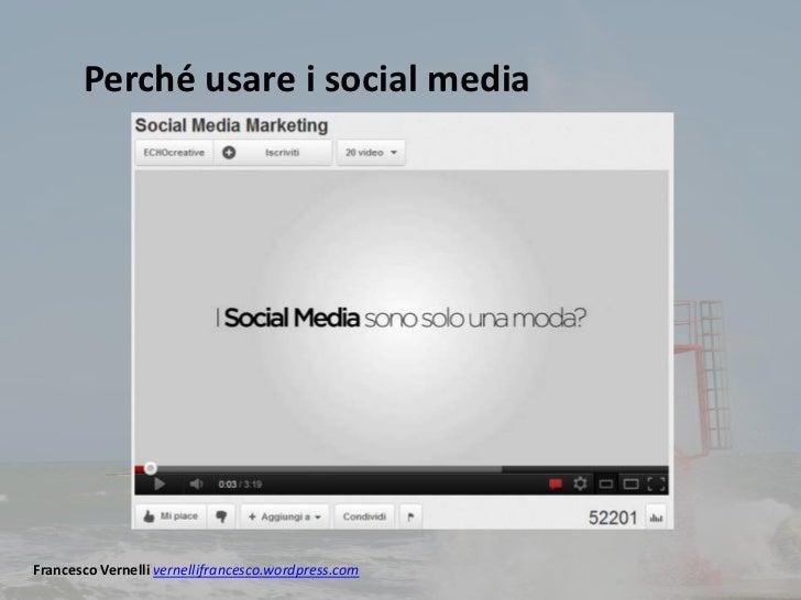 Perché usare i social mediaFrancesco Vernelli vernellifrancesco.wordpress.com