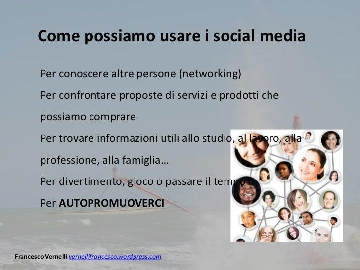Come possiamo usare i social media        Per conoscere altre persone (networking)        Per confrontare proposte di serv...