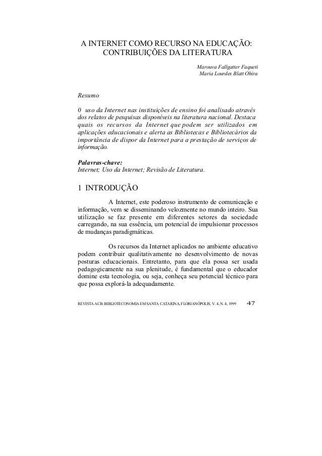 A INTERNET COMO RECURSO NA EDUCAÇÃO:  CONTRIBUIÇÕES DA LITERATURA  Marouva Fallgatter Faqueti  Maria Lourdes Blatt Ohira  ...