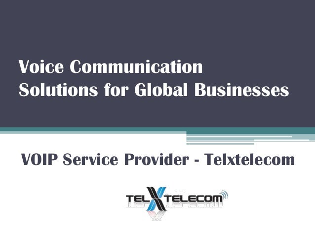 Voice Communication Solutions for Global Businesses  VOIP Service Provider - Telxtelecom