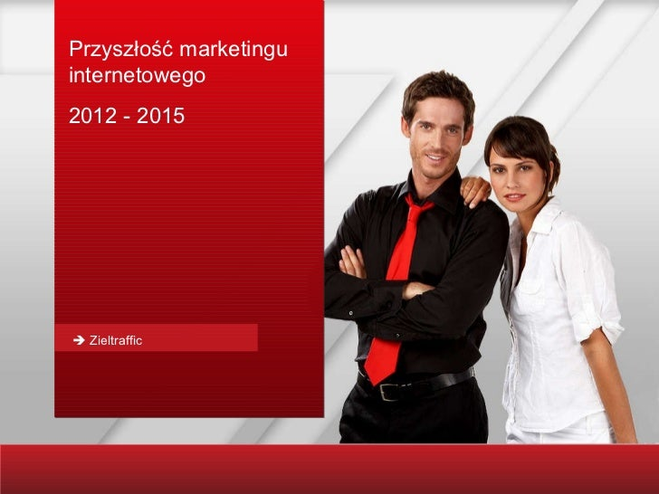 Przyszłość marketingu internetowego 2012 - 2015    Zieltraffic