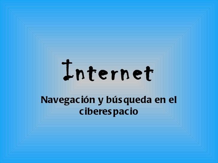 Internet Navegación y búsqueda en el ciberespacio