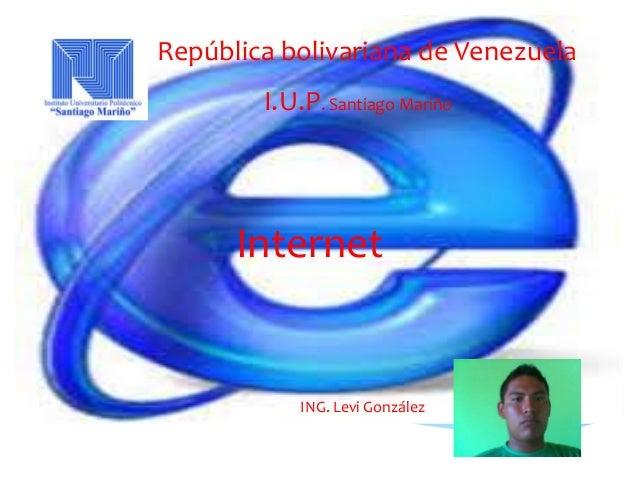 República bolivariana de Venezuela        I.U.P. Santiago Mariño      Internet            ING. Levi González