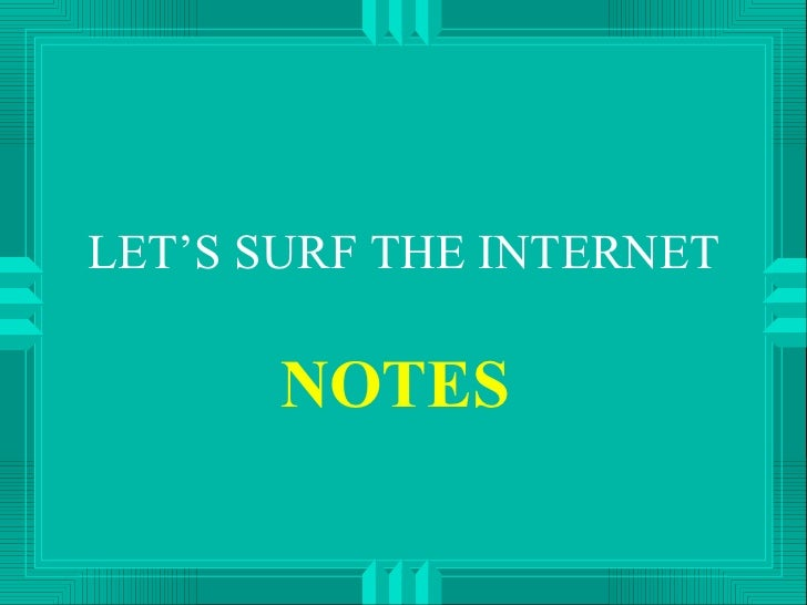 LET'S SURF THE INTERNET NOTES