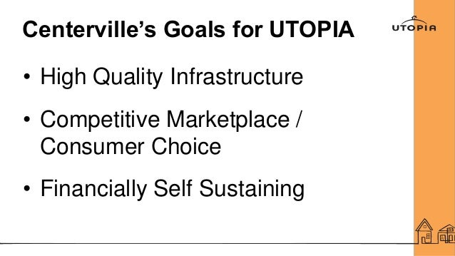 Centerville's Goals for UTOPIA • High Quality Infrastructure • Competitive Marketplace / Consumer Choice • Financially Sel...