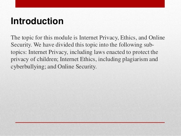 ethics of internet privacy This site offers resources and background information on internet ethics  university of illinois laboratory high school: scenarios for teaching internet  ethics.