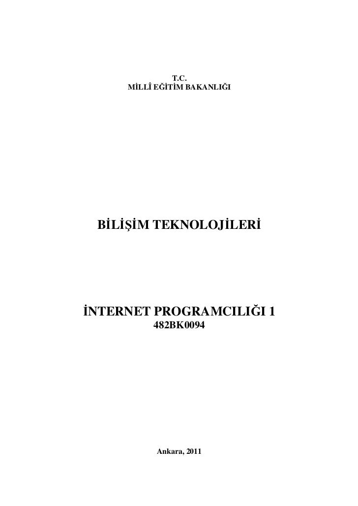 T.C.     MİLLÎ EĞİTİM BAKANLIĞI BİLİŞİM TEKNOLOJİLERİİNTERNET PROGRAMCILIĞI 1          482BK0094           Ankara, 2011