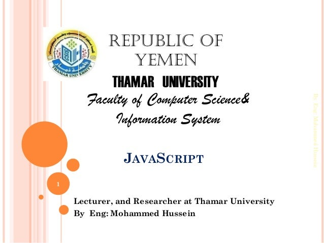 JAVASCRIPTLecturer, and Researcher at Thamar UniversityBy Eng: Mohammed HusseinByEng:MohammedHussein1Republic ofYemenTHAMA...