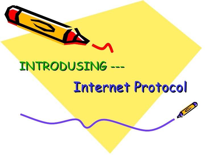 Internet Protocol   INTRODUSING ---