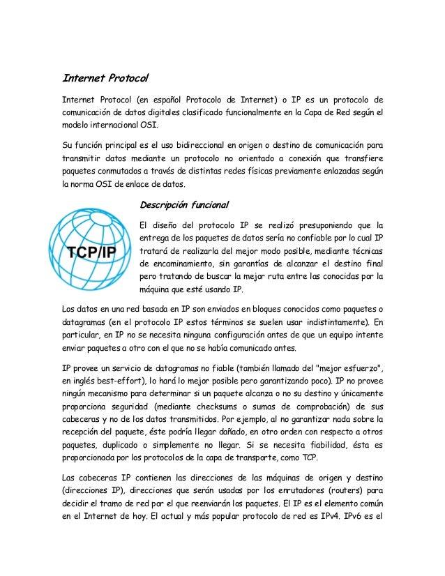Internet Protocol Internet Protocol (en español Protocolo de Internet) o IP es un protocolo de comunicación de datos digit...