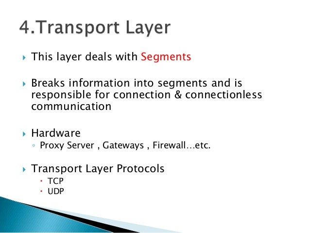  This layer deals with Segments  Breaks information into segments and is responsible for connection & connectionless com...