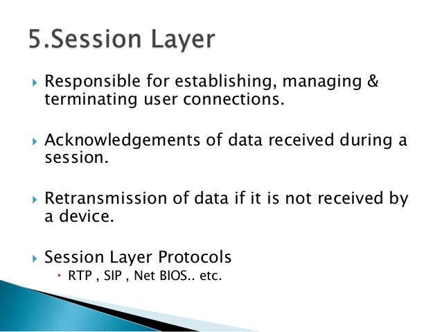  Responsible for establishing, managing & terminating user connections.  Acknowledgements of data received during a sess...