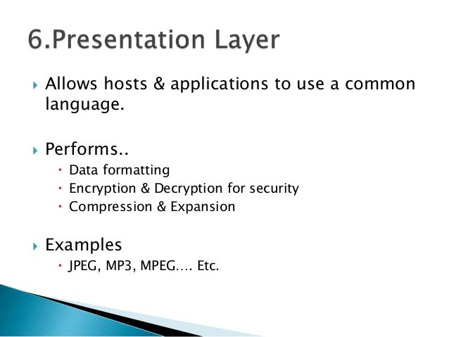  Allows hosts & applications to use a common language.  Performs..  Data formatting  Encryption & Decryption for secur...