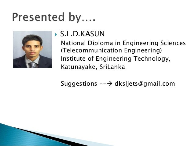  S.L.D.KASUN National Diploma in Engineering Sciences (Telecommunication Engineering) Institute of Engineering Technology...