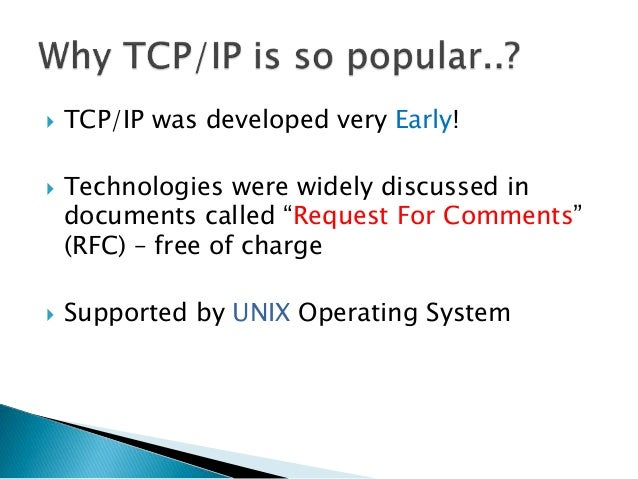 """ TCP/IP was developed very Early!  Technologies were widely discussed in documents called """"Request For Comments"""" (RFC) –..."""