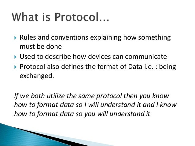  Rules and conventions explaining how something must be done  Used to describe how devices can communicate  Protocol al...
