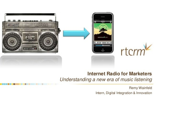Internet Radio for MarketersUnderstanding a new era of music listening                                         Remy Wainfe...