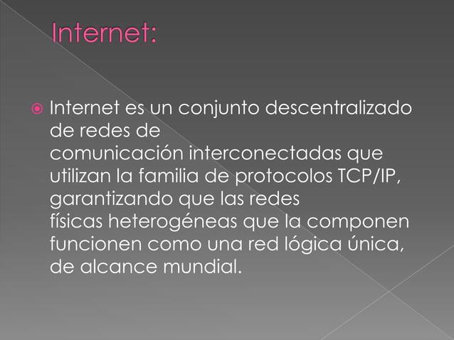    Internet es un conjunto descentralizado    de redes de    comunicación interconectadas que    utilizan la familia de p...