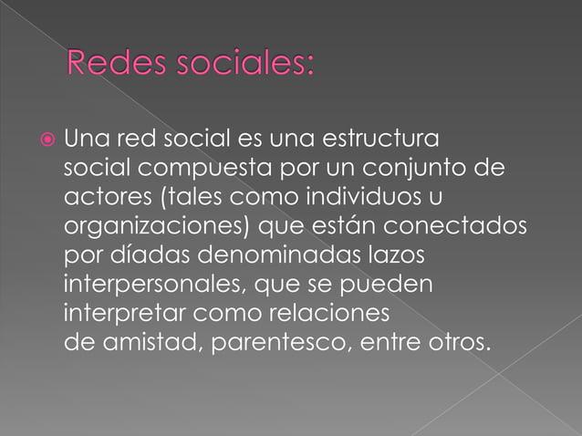    Una red social es una estructura    social compuesta por un conjunto de    actores (tales como individuos u    organiz...