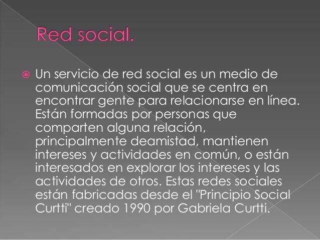    Un servicio de red social es un medio de    comunicación social que se centra en    encontrar gente para relacionarse ...