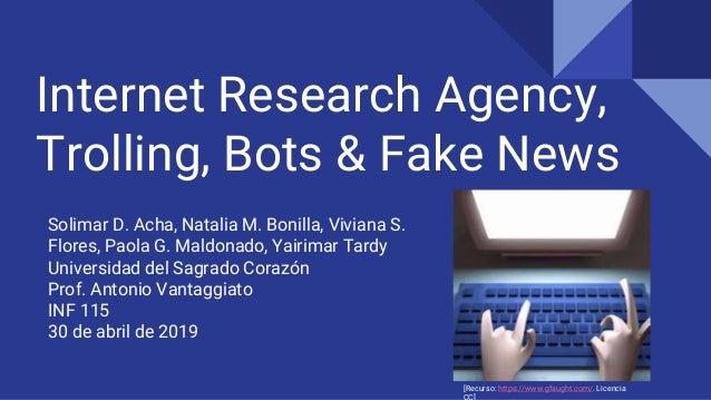 Internet Research Agency, Trolling, Bots & Fake News Solimar D. Acha, Natalia M. Bonilla, Viviana S. Flores, Paola G. Mald...