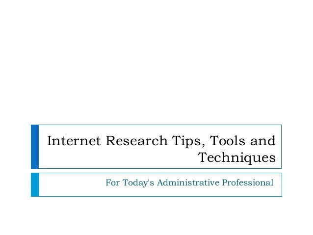 Internet Research Tips, Tools and  Techniques  For Today's Administrative Professional