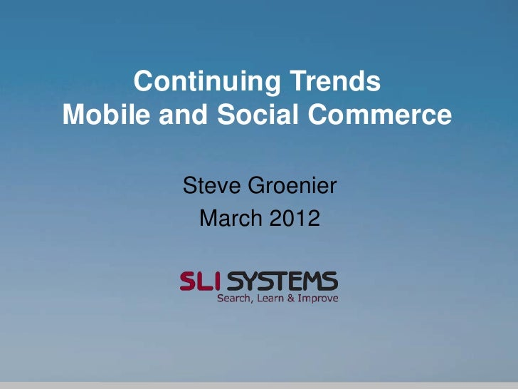 Continuing TrendsMobile and Social Commerce       Steve Groenier        March 2012